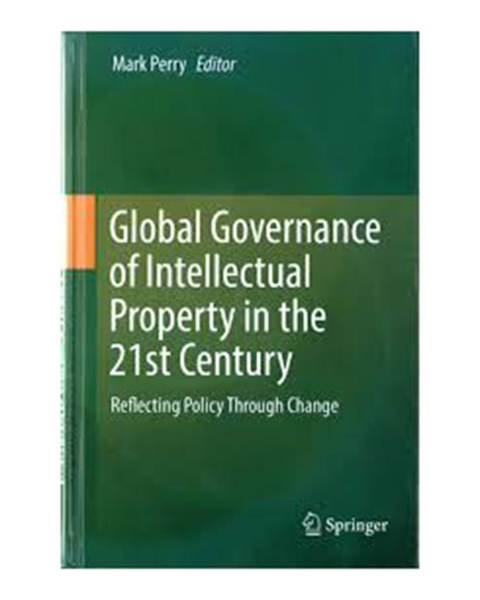Global Intellectual Property: Global Governance Of Intellectual Property In The 21St