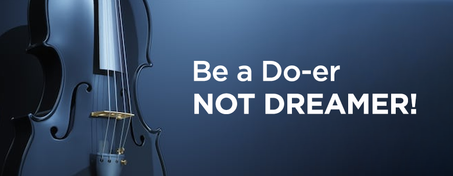 Be a Do-er - Not a Dreamer